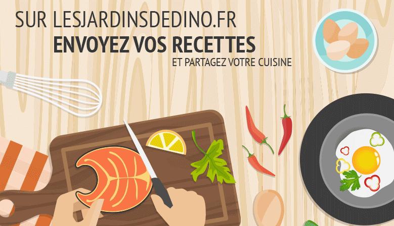 Sur lesjardinsdedino.fr, envoyez vos recettes et partagez votre cuisine